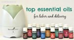 Top Ten Essential Oils for Labor and Delivery