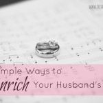 10 Simple Ways to Enrich Your Husband's Life, Part Uno