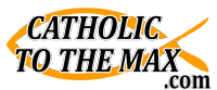 catholic-to-the-max-logo