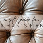 Gift Guide for a Man's Man