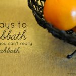 Ways to Honor the Sabbath When You Can't Really Sabbath