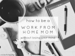 How to Be a Work from Home Mom Without Losing Your Mind