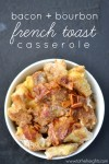 Bacon and Bourbon French Toast Casserole