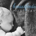 Breastfeeding Must Haves