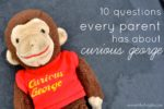 10 Questions Every Parent Has About Curious George