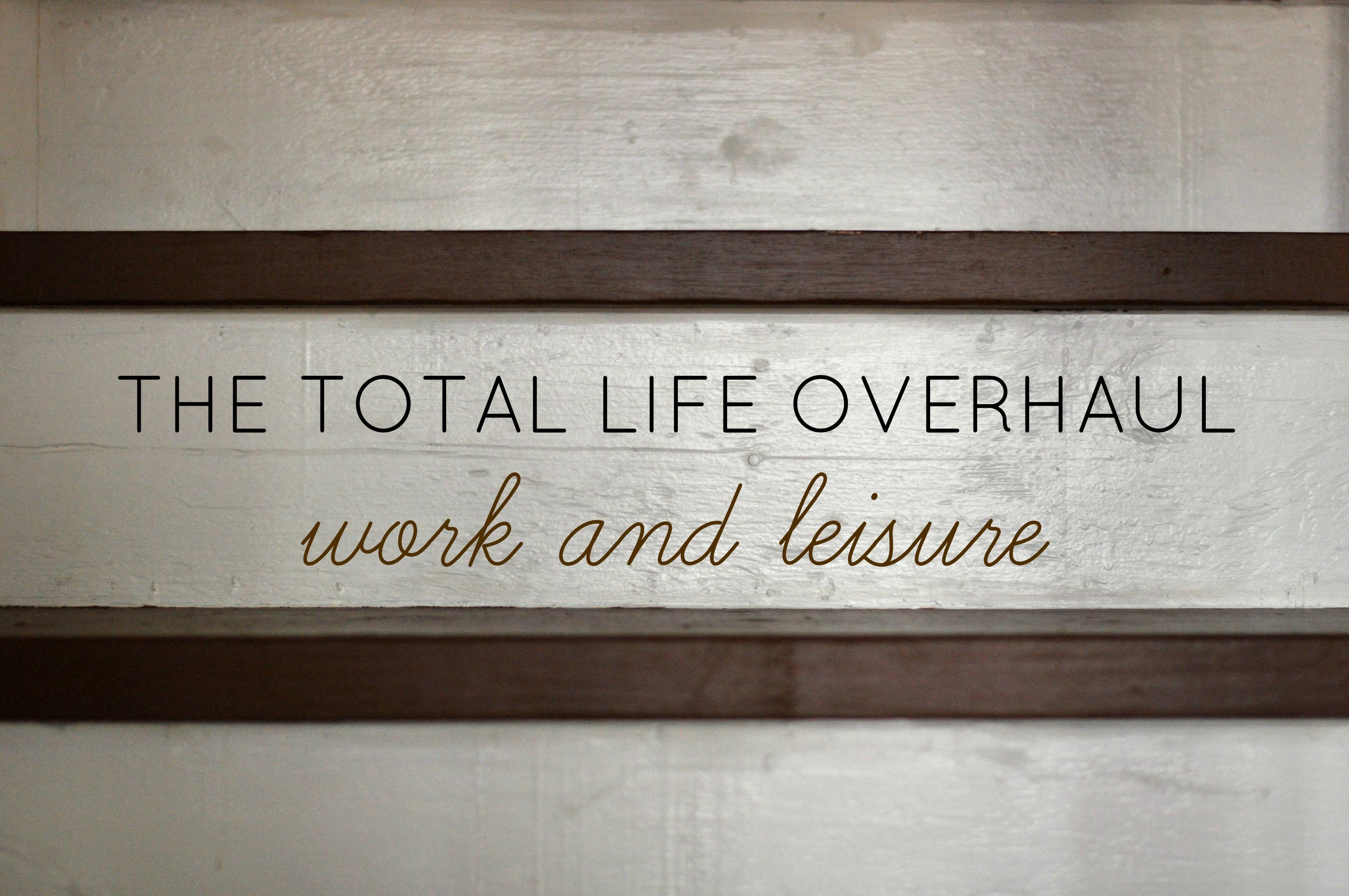 total-life-overhaul-work-leisure